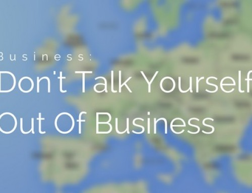 Stop Talking Yourself Out Of Business!