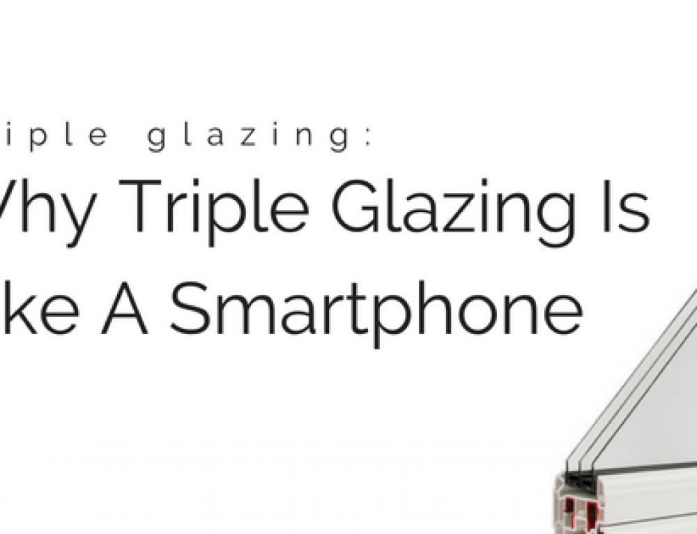 Why Triple Glazing Is Like A Smartphone