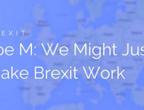 DGB Brexit: Joe Martoccia – We Might Just Make Brexit Work