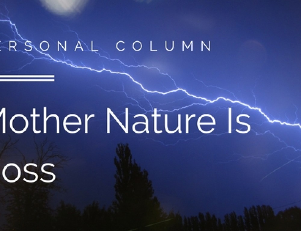 Personal Column: Mother Nature Reminds Us She Is Boss