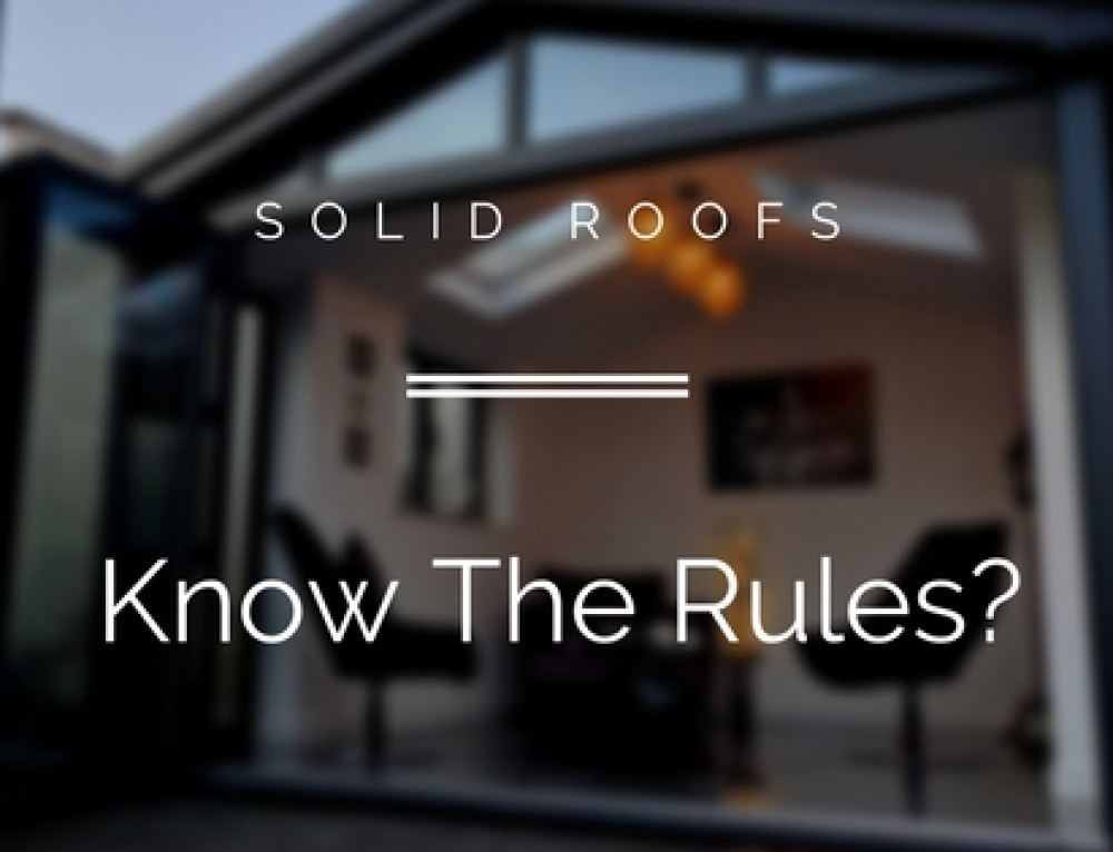Do We Really Know What The Rules Are On Solid Roof Conversions?