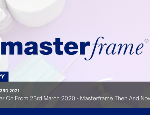 One Year On From 23rd March 2020 – Masterframe Then And Now
