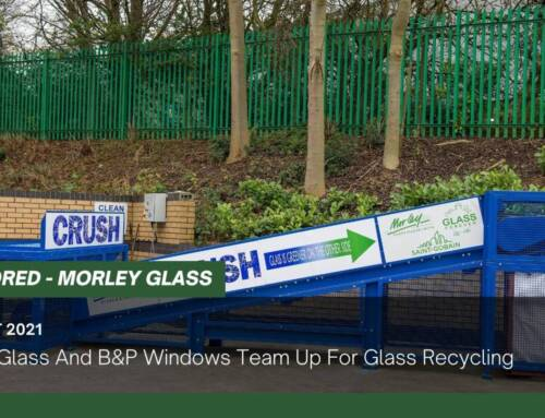 Morley Glass And B&P Windows Team Up For Glass Recycling